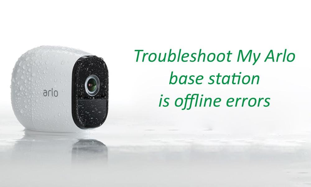 Troubleshoot My Arlo  base station  is offline errors