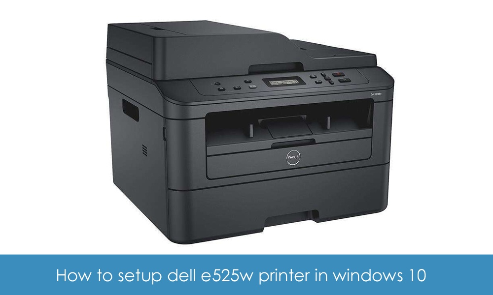 How to setup dell e525w printer in windows 10