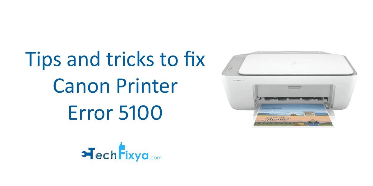 Tips and tricks to fix Canon Printer Error 5100
