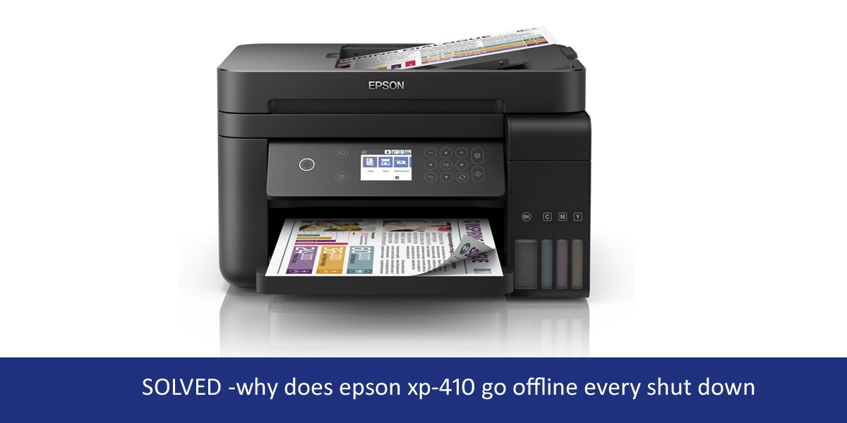 why does epson xp-410 go offline every shut down