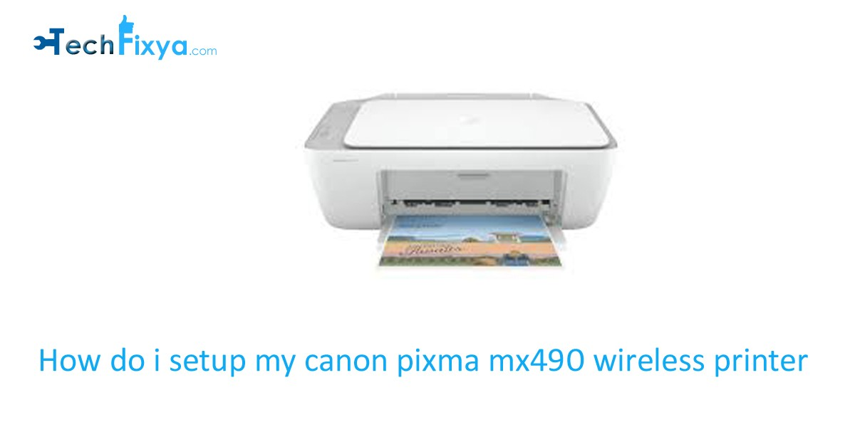 How do i setup my canon pixma mx490 wireless printer