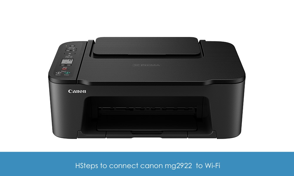Steps to connect canon mg2922 to Wi-Fi